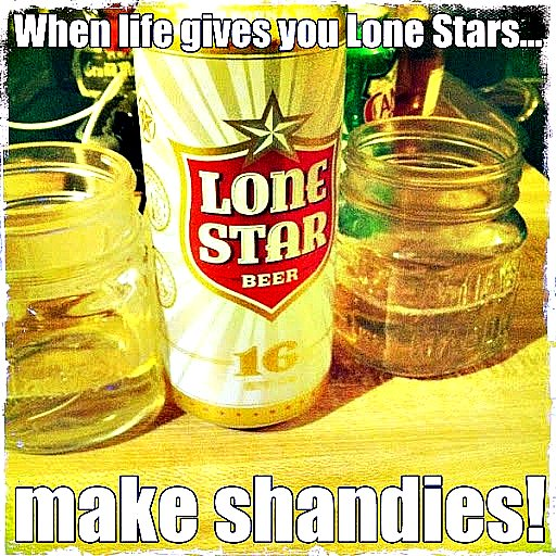 When life gives you Lone Stars... make shandies!